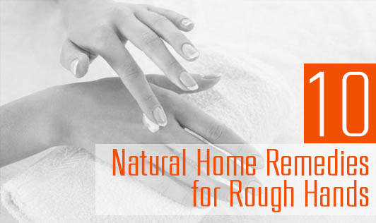 10 Natural Home Remedies for Rough Hands