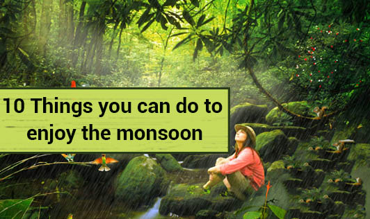 10 Things you can do to enjoy the monsoon