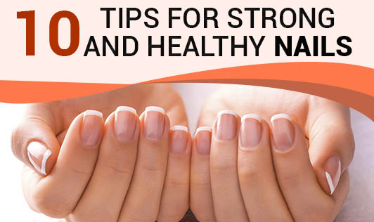 10 Tips for Strong and Healthy Nails