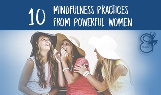 10 mindfulness tips from powerful women