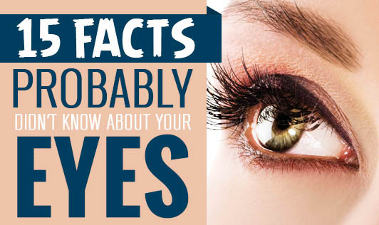 15 Facts You Probably Didn't Know About Your Eyes