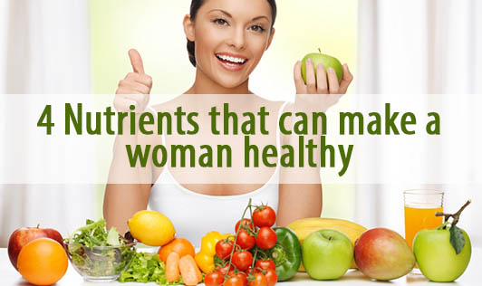 4 Nutrients that can make a woman healthy