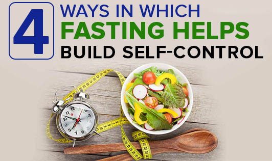 4 Ways in Which Fasting Helps Build Self-Control