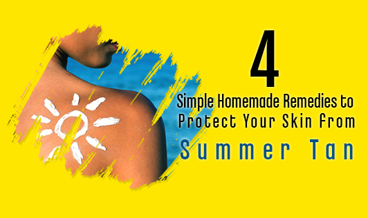 4 simple home remedies to protect your skin from summer tan