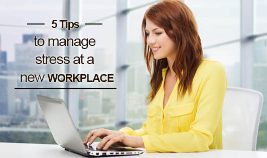 5 Tips to manage stress at a new workplace