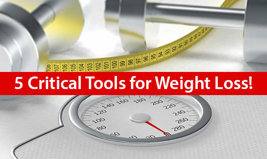 5 Critical Tools for Weight Loss!