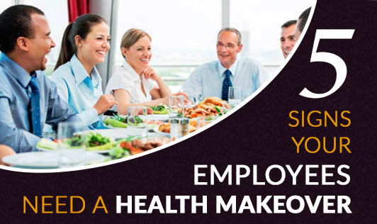 5 Signs Your Employees Need A Health Makeover