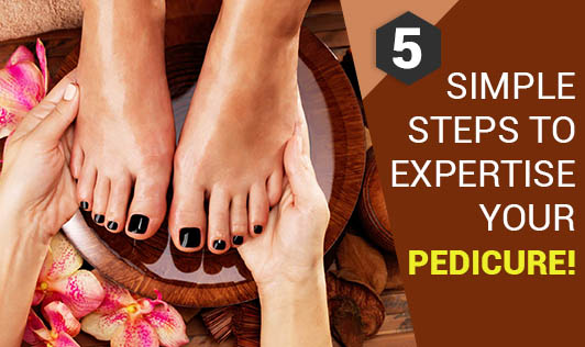 5 Simple Steps to Expertise your Pedicure!!!