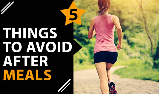5 Things to Avoid After Meals