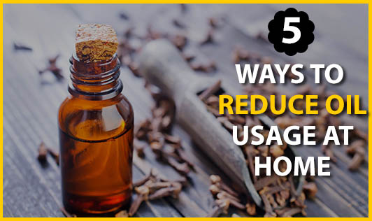 5 Ways To Reduce Oil Usage At Home