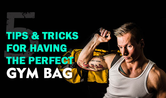 5 tips & tricks for having the perfect gym bag