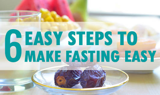 6 Easy Steps to Make Fasting Easy