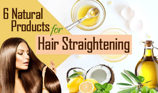 6 Natural Products for Hair Straightening