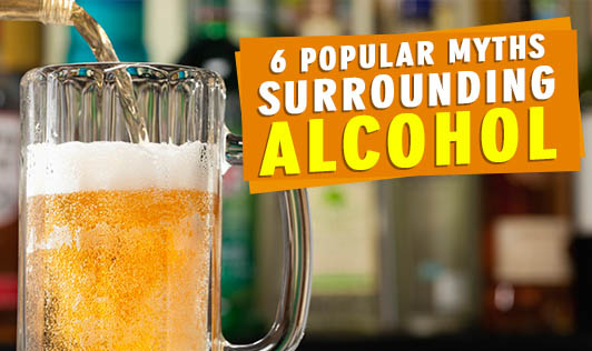 6 Popular Myths Surrounding Alcohol