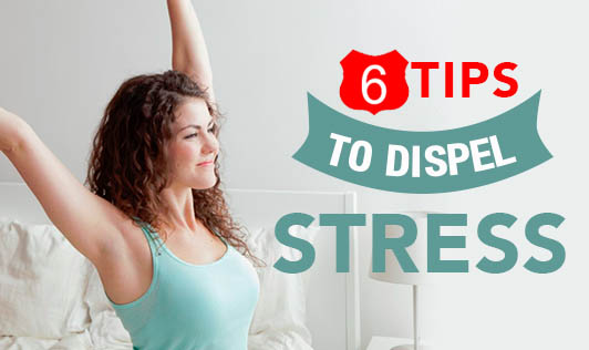 6 Tips to Dispel Stress