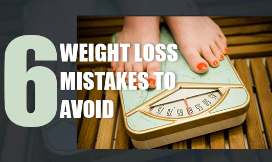 6 Weight Loss Mistakes to Avoid