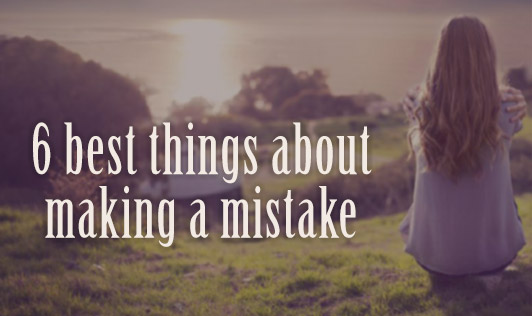 6 best things about making a mistake