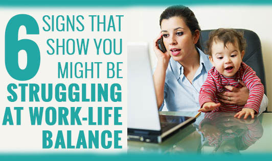 6 signs that show you might be struggling at work-life balance