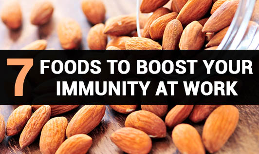 7 Foods to Boost Your Immunity At work