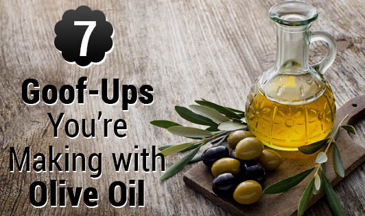 7 Goof-Ups You're Making with Olive Oil