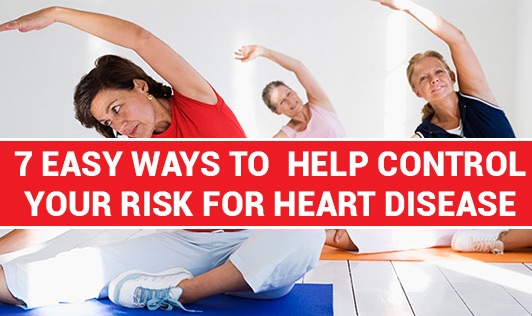 7 easy ways to help control your risk of heart disease
