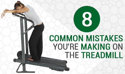 8 Common Mistakes you're making on the Treadmill