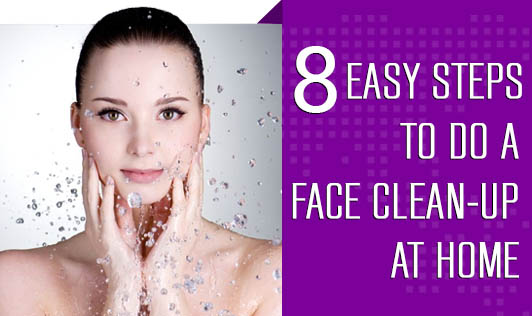8 Easy Steps to Do a Face Clean-Up At Home