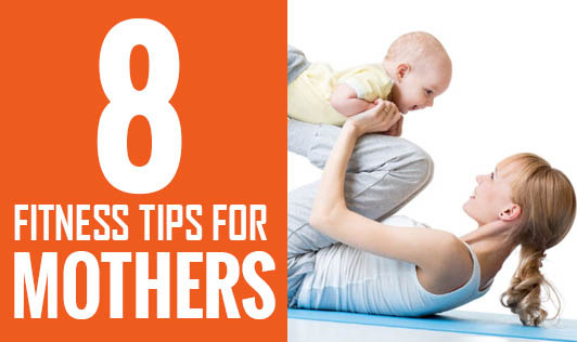 8 Fitness Tips for Mothers