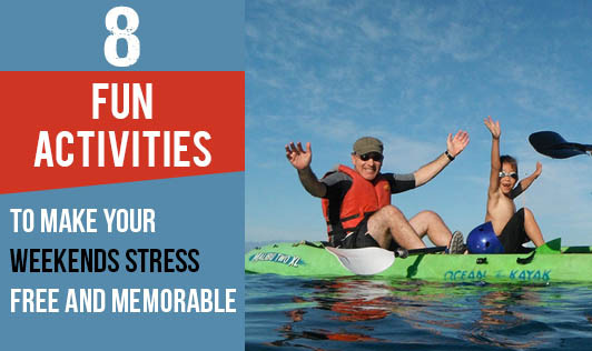 8 Fun activities to make your weekends stress free and memorable.