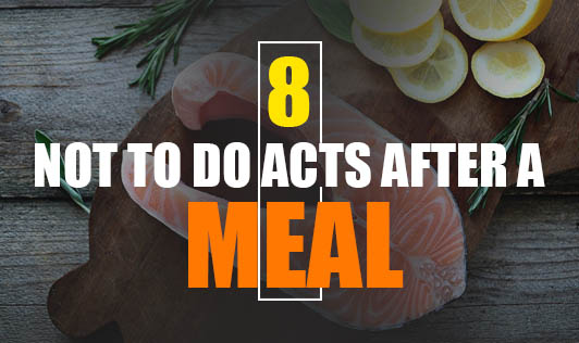 8 Not To Do Acts After A Meal