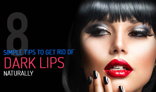 8 Simple Tips to Get Rid Of Dark Lips Naturally