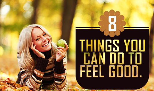 8 Things You Can Do To Feel Good.