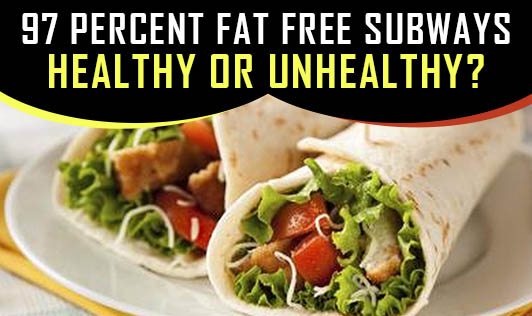 97 Percent Fat Free Subways - Healthy or Unhealthy?