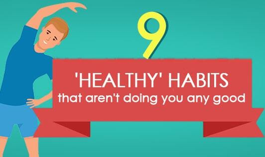 9 'healthy' habits that aren't doing you any good