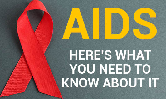 AIDS- Here's what you need to know about it