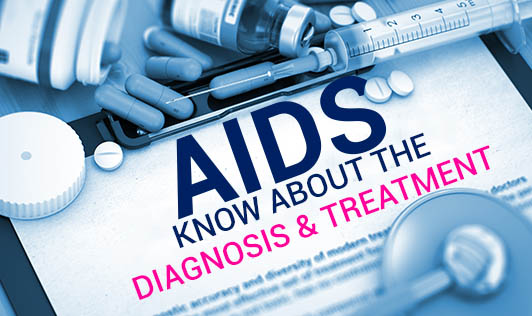 AIDS - Know about the Diagnosis & Treatment