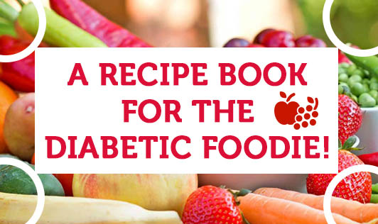 A Recipe Book for the Diabetic Foodie!