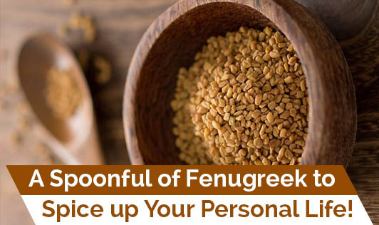A Spoonful of Fenugreek to Spice up Your Personal Life!