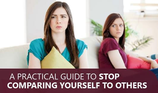 A practical guide to stop comparing yourself to others
