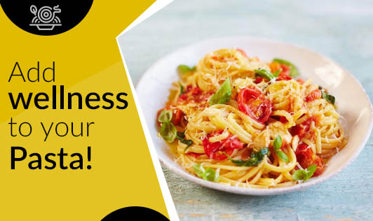 Add wellness to your Pasta!