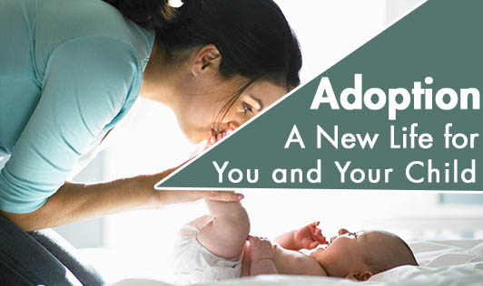 Adoption - A New Life for You and Your Child