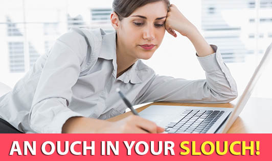 An Ouch in Your Slouch!