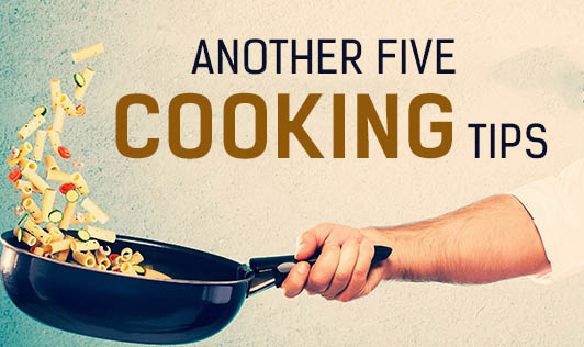 Another Five Cooking Tips