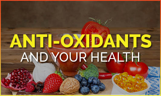 Anti-oxidants and Your Health