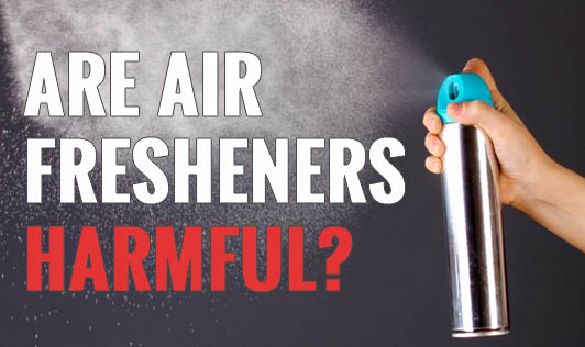 Are Air Fresheners Harmful?