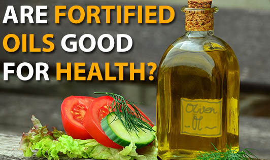 Are Fortified Oils Good For Health?
