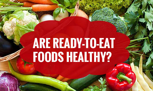 Are Ready-to-Eat Foods Healthy?