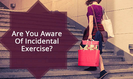 Are You Aware Of Incidental Exercise?