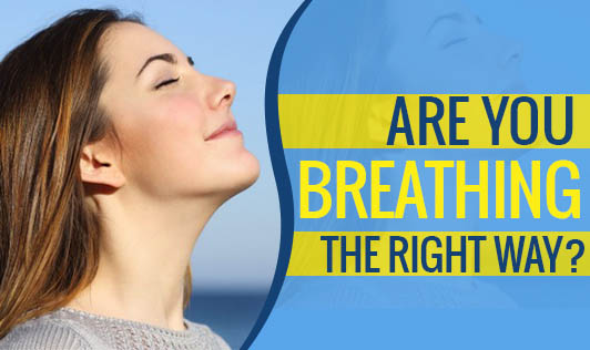 Are You Breathing The Right Way?