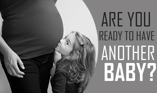 Are You Ready To Have Another Baby?